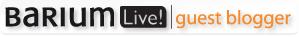 Barium Live! Guest Blogger